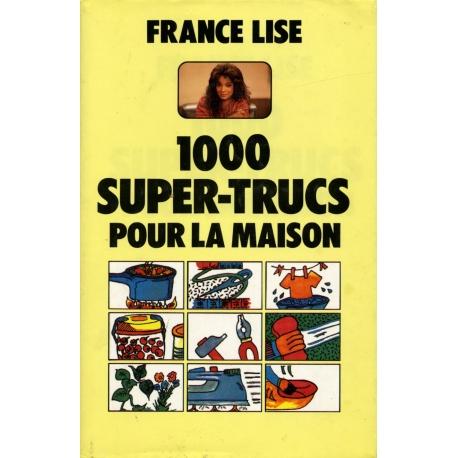 1000 super truc pour  la maison / France Lise / Réf664