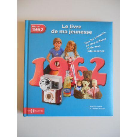 Nés 1962 Le Livre de ma jeunesse / LEROY Armelle, CHOLLET Laurent / Réf45563