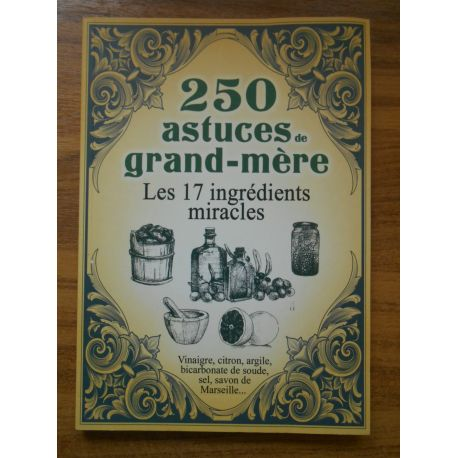 250 astuces de Grand-Mère Les 17 ingredients miracle / Sonia de Sousa / Réf49619