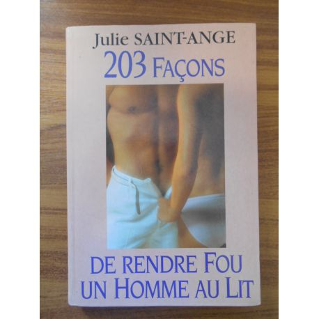 203 façons de rendre fou un homme au lit / Julie Saint-Ange / Réf54174